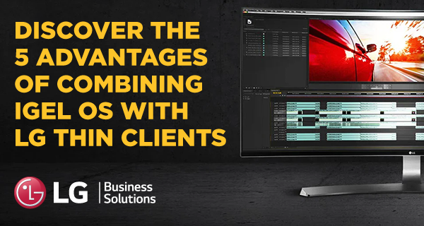Discover the 5 advantages of combining LG thin clients with IGEL OS