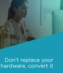 Don't replace your hardware, convert it